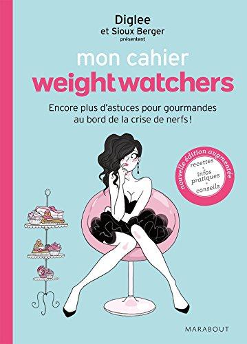 Mon cahier weight watchers : Encore plus d'astuces pour gourmandes au bord de la crise de nerfs