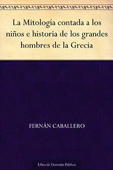 La Mitología contada a los niños e historia de los grandes hombres de la Grecia de [Caballero, Fernán]