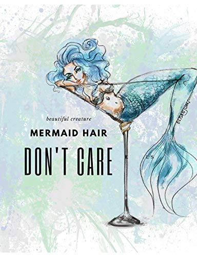 Beautiful Creature Mermaid Hair Don't Care Writing Journal: Watercolor Blue Mermaid in a Martini Glass for Girls, College Ruled