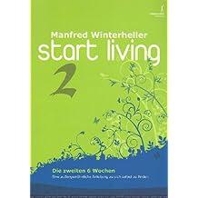 start living 2 - die zweiten 6 Wochen: Eine aussergewöhnliche Anleitung zu sich selbst zu finden