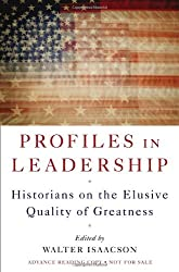 [ PROFILES IN LEADERSHIP: HISTORIANS ON THE ELUSIVE QUALITY OF GREATNESS ] Profiles in Leadership: Historians on the Elusive Quality of Greatness By Isaacson, Walter ( Author ) Oct-2010 [ Hardcover ]