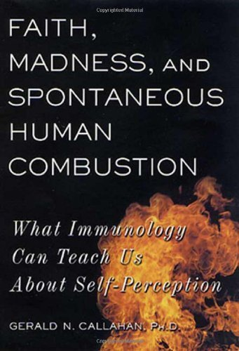 Faith, Madness, and Spontaneous Human Combustion: What Immunology Can Teach Us About Self-Perception by Gerald N. Callahan (2002-01-03)
