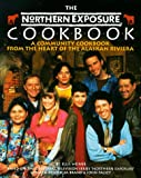 The Northern Exposure Cookbook: A Community Cookbook from the Heart of the Alaskan Riviera