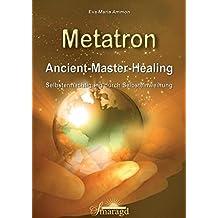 Metatron - Ancient-Master-Healing: Selbstermächtigung durch Selbsteinweihung