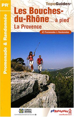 Les Bouches-du-Rhône à pied : 42 Promenades et randonnées par FFRandonnée