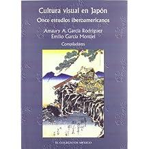 Cultura Visual En Japon: Once Estudios Iberoamericanos (Estudios de Asia y Africa)