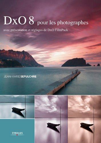 DxO 8 pour les photographes: Avec présentation et réglages de DxO FilmPack