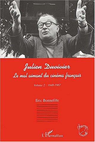 Julien Duvivier, le mal aimant du cinéma français Volume 2 (1940-1967)