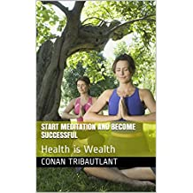 Start Meditation and become successful: Health is Wealth (English Edition)