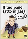 Scarica Libro Il tuo pane fatto in casa easy (PDF,EPUB,MOBI) Online Italiano Gratis