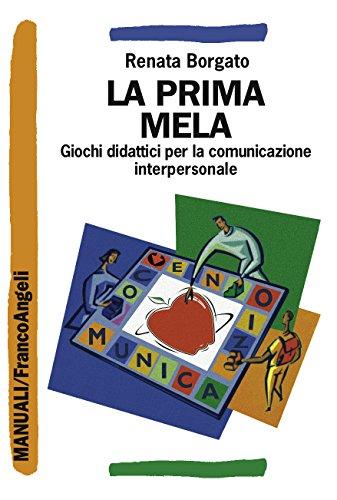 La prima mela. Giochi didattici per la comunicazione interpersonale: Giochi didattici per la comunicazione interpersonale di Renata Borgato