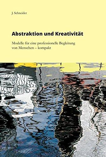 Abstraktion und Kreativität: Modelle für eine professionelle Begleitung von Menschen - kompakt
