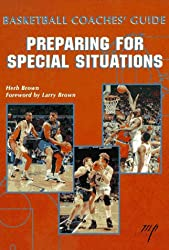 Basketball Coaches Guide: Coaching Special Situations: Preparing for Special Situations