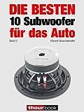 Die besten 10 Subwoofer für das Auto (Band 2): 1hourbook (German Edition)