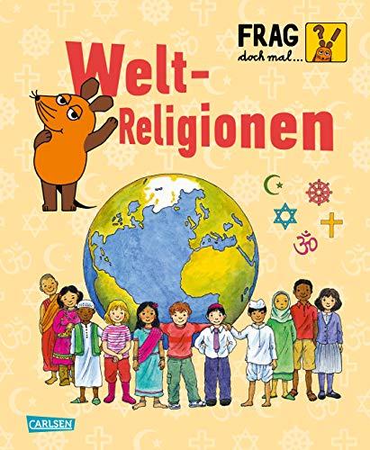 Frag doch mal ... die Maus: Weltreligionen: Die Sachbuchreihe mit der Maus