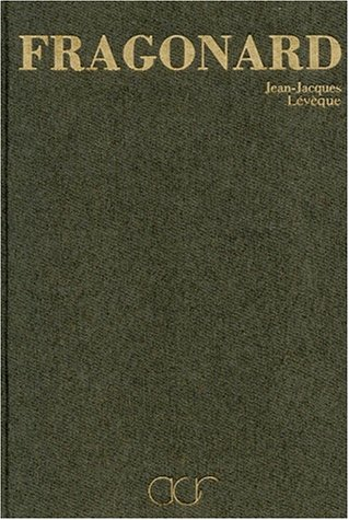 La Vie et l'oeuvre de Jean-Honoré Fragonard