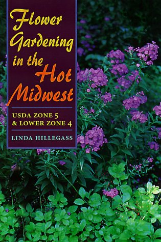 Flower Gardening in the Hot Midwest: Usda Zone 5 and Lower Zone 4