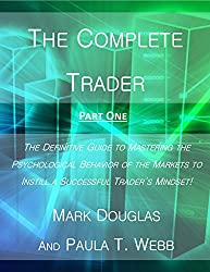 The Complete Trader: The Definitive Guide to Mastering the Psychological Behavior of the Markets to Instill a Successful Trader's Mindset! (SECTION ONE) (English Edition)