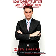 How to Debate Leftists and Destroy Them: 11 Rules for Winning the Argument (English Edition)