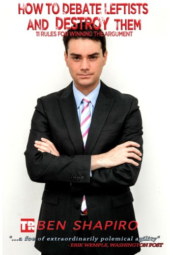 How to Debate Leftists and Destroy Them: 11 Rules for Winning the Argument (English Edition) por Ben Shapiro