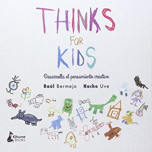 Thinks for kids: Desarrolla el pensamiento creativo por Raúl Bermejo