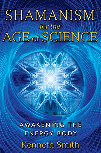 Shamanism for the Age of Science: Awakening the Energy Body (English Edition)