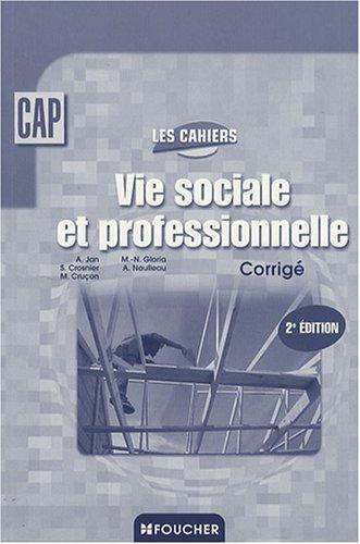 Vie sociale et professionnelle CAP : Corrigé (Ancienne Edition)