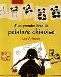 Mon premier livre de peinture chinoise - Les Animaux