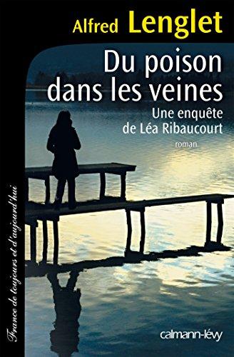 Alfred Lenglet - Du poison dans les veines. Une enquête de Léa Ribaucourt
