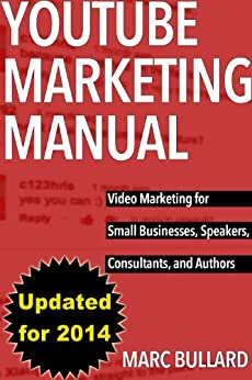 YouTube Marketing Manual: Video Marketing for Small Businesses, Speakers, Consultants, and Authors (English Edition) par [Bullard, Marc]