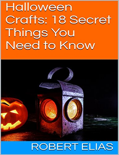 Halloween Crafts: 18 Secret Things You Need to Know (English Edition)