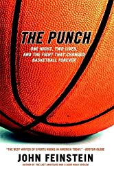 The Punch: One Night, Two Lives, and the Fight That Changed Basketball Forever by John Feinstein (2003-11-04)