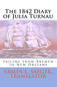 The 1842 Diary of Julia Turnau: Sailing from Bremen to New Orleans (English Edition) di [Turnau, Julia]
