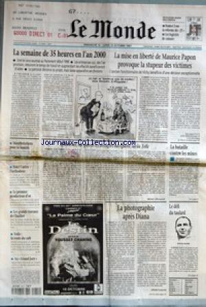 MONDE (LE) [No 16394] du 12/10/1997 - LA SEMAINE DE 35 HEURES EN L'AN 2000 - LA MISE EN LIBERTE DE MAURICE PAPON PROVOQUE LA STUPEUR DES VICTIMES - BRAILLENET, OU QUAND LES AVEUGLES NAVIGUENT SUR LA TOILE PAR MICHEL ALBERGANTI - LA BATAILLE CONTRE LES MINES - LA PHOTOGRAPHIE APRES DIANA PAR MICHEL GUERRIN - LE DEFI DU TAULARD - MANIFESTATIONS POUR LA FAMILLE - FIDEL CASTRO L'ORTHODOXE - LE PREMIER PRODUCTEUR D'OR - LES GRANDS TRAVAUX DE CHAILLOT - VOILE - LA ROUTE DU CAFE - AU GRAND JURY