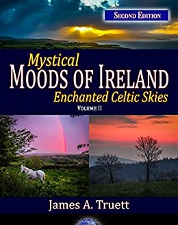 Enchanted Celtic Skies, Vol. II (Second Edition): Mystical Moods of Ireland, Vol. II (English Edition) von [Truett, James A.]