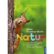 Mein Kosmos-Buch Natur: Die 150 wichtigsten einheimischen Tiere und Pflanzen