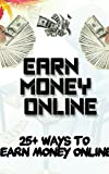 earn money online : Make Money From Home : Learn How to Earn Significant Income Online : earn money blogging : Make money writing and turn your passion ... MAKE MONEY TEACHING ONLINE (English Edition)