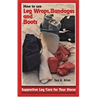 How to Use Leg Wraps, Bandages and Boots: Supportive Leg Care for Your Horse