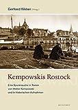 Kempowskis Rostock: Eine Spurensuche in Texten von Walter Kempowski und in historischen Aufnahmen - Walter Kempowski