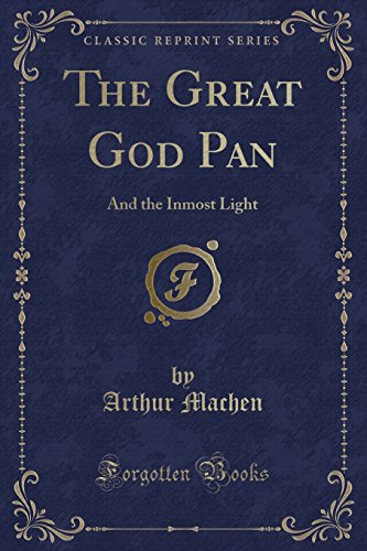 The Great God Pan: And the Inmost Light (Classic Reprint)
