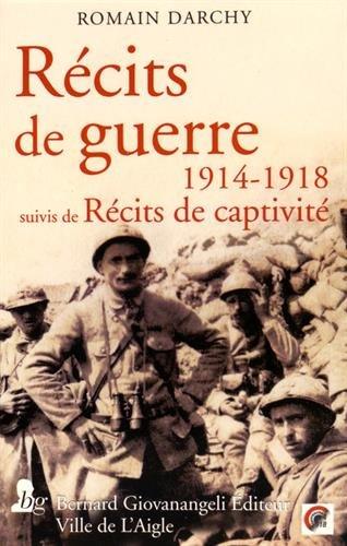 Récits de guerre 1914-1918 suivis de Récits de captivité par Romain Darchy