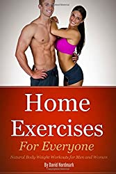 Home Exercise: For Everyone: Natural Bodyweight Workouts For Men And Women (home exercise, home workouts, exercise and fitness) by David Nordmark (2015-02-04)
