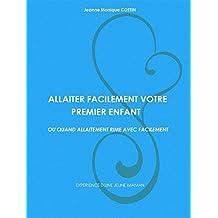 ALLAITER  FACILEMENT  VOTRE  PREMIER  ENFANT.: OU QUAND ALLAITEMENT RIME AVEC FACILEMENT. (French Edition)