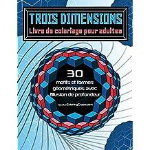 Trois dimensions - Livre de coloriage pour adultes: 30 motifs et formes géométriques avec l'illusion de profondeur