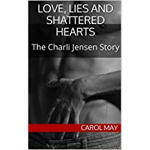 Love, Lies and Shattered Hearts: The Charli Jensen Story (Life's Second Chances Book 2) (English Edition)