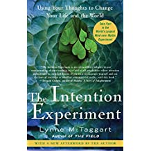 The Intention Experiment: Using Your Thoughts to Change Your Life and the World by Lynne McTaggart (2008-02-05)