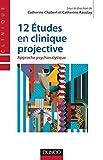 12 études en clinique projective : Approche psychanalytique (Psychologie clinique)