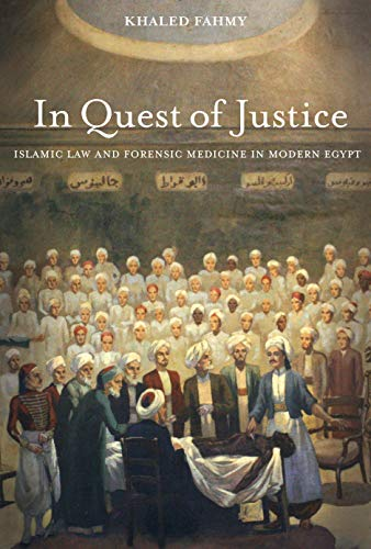 In Quest of Justice: Islamic Law and Forensic Medicine in Modern Egypt (English Edition)