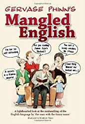 By Gervase Phinn - Mangled English: A Lighthearted Look at the Mishandling of the English Language by 'the Man with the Funny Name'