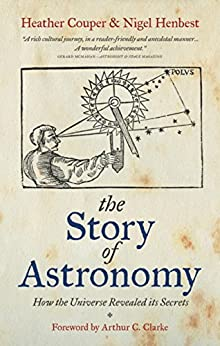 The Story of Astronomy: How the universe revealed its secrets by [Couper, Heather, Henbest, Nigel]